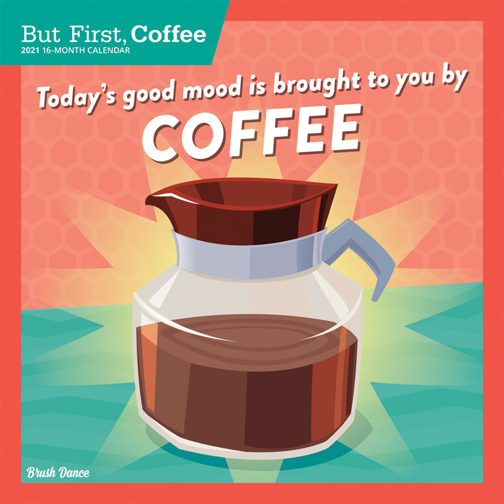 But First Coffee 2021 12 x 12 Inch Monthly Square Wall Calendar by Brush Dance, Drink Beverage Shop Café Beans