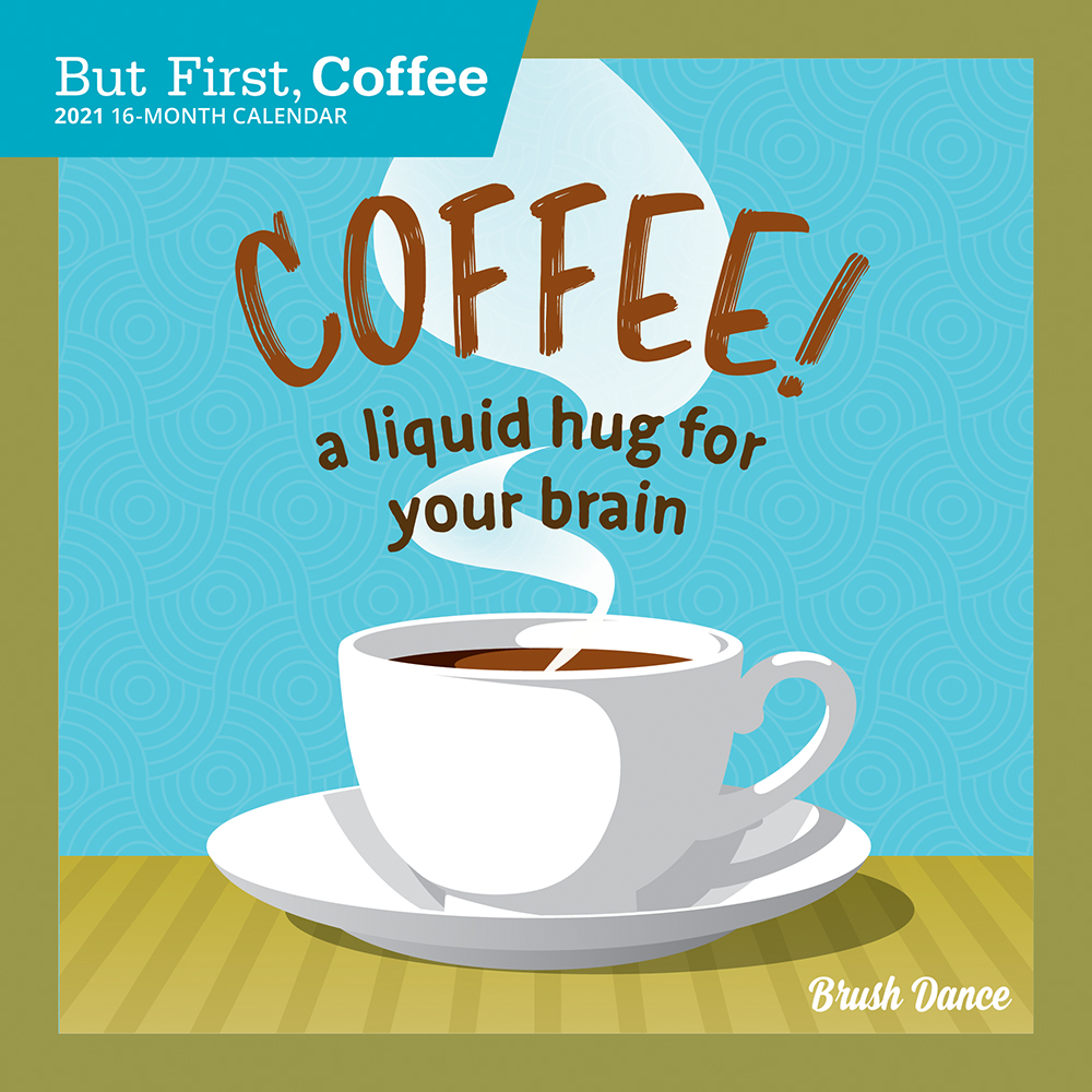 But First Coffee 2021 7 x 7 Inch Monthly Mini Wall Calendar by Brush Dance, Drink Beverage Shop Café Beans